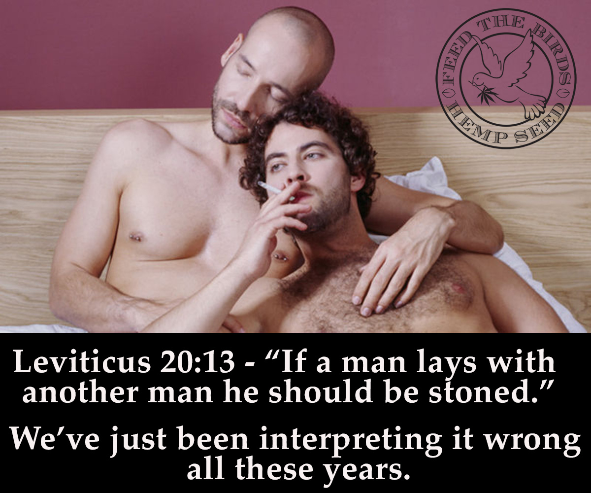 "Leviticus-20:12 ""If an man lays with another man he should be stoned"""
