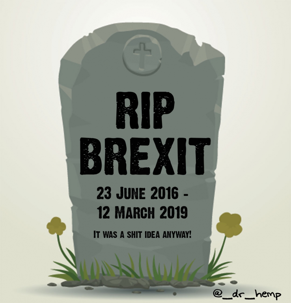 RIP Brexit 16 June 2016 - March 12 2018.