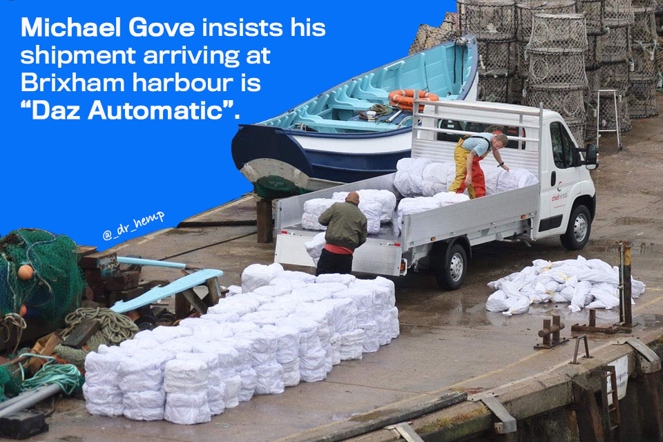Michael Gove insists shipment to Brixham harbour is Daz Automatic, not cocaine.