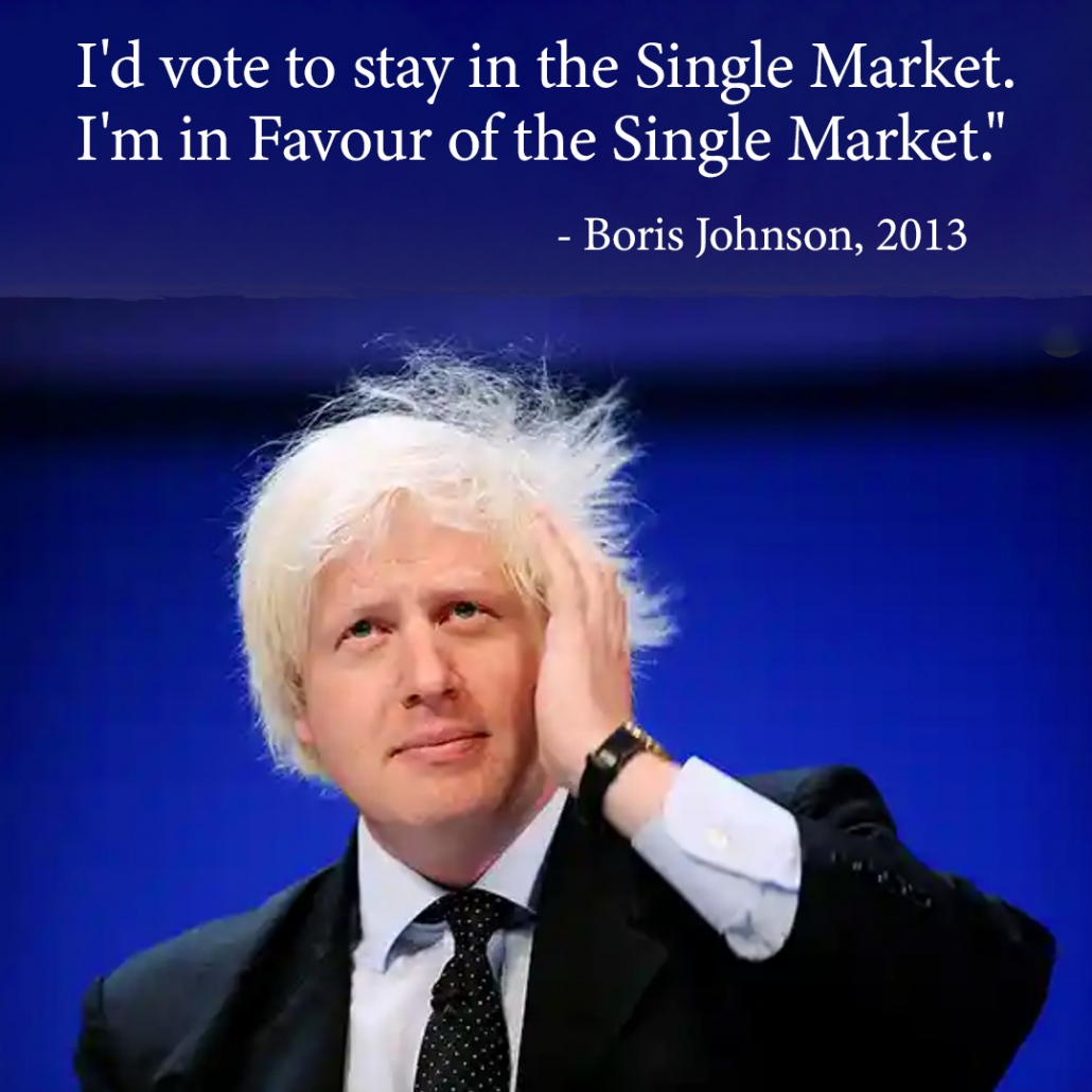 "Photo of Boris Johnson with the following quote: ""I'd vote to stay in the Single Market. I'm in Favour of the Single Market."""
