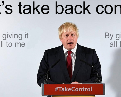 "Boris Johnson with the words: ""Let's take back control. By giving it all to me"" in the background"