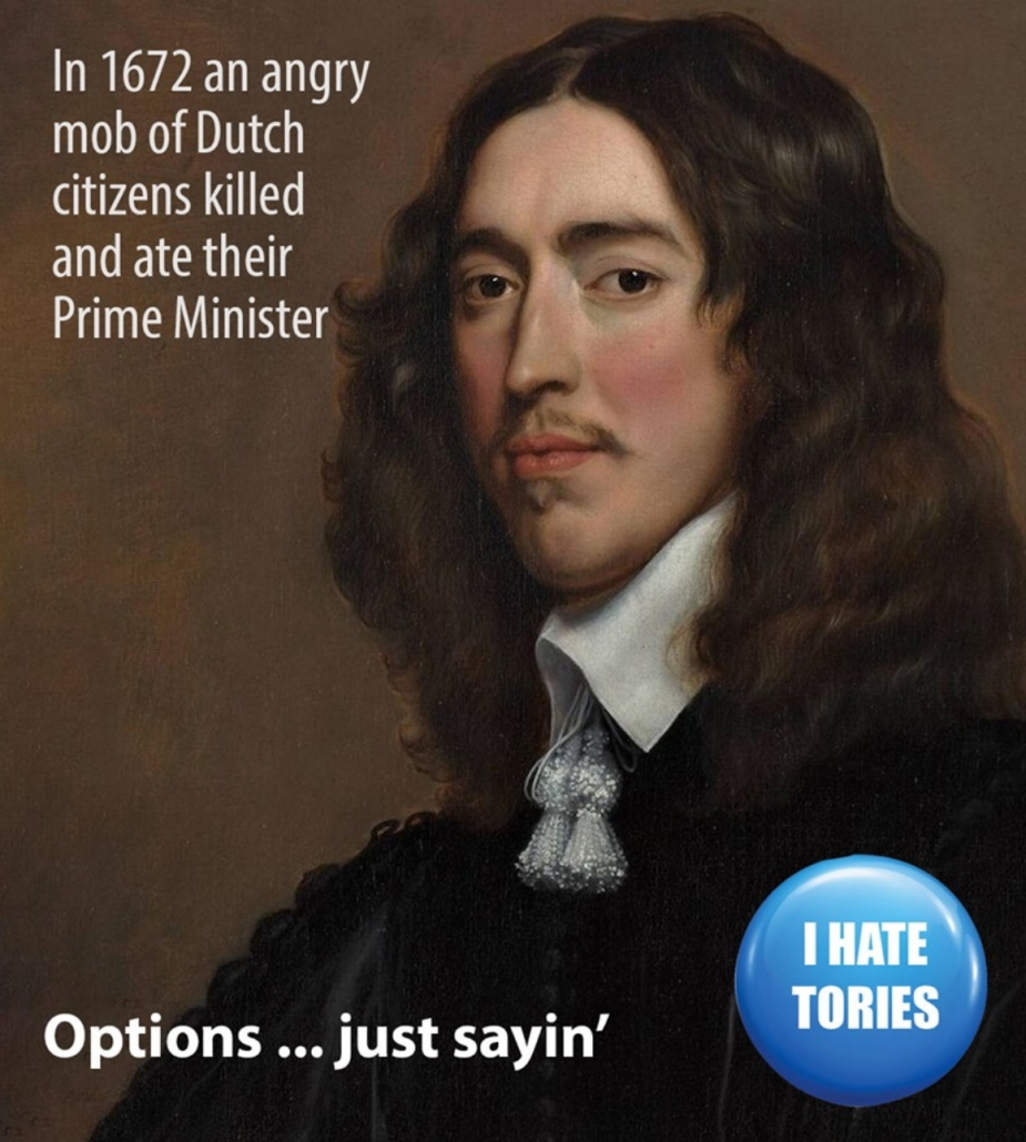 Dutch PM Johan de Wit with caption 'In 1672 an angry mob of Dutch citizens killed and ate their Prime Minister … options, just saying'